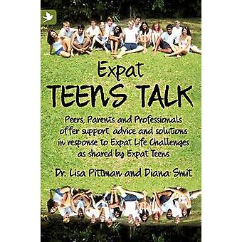 Expat Teens Talk Peers Parents and Professionals offer support advice and solutions in response to Expat Life challenges as shared by Expat Teens by Pittman & Lisa