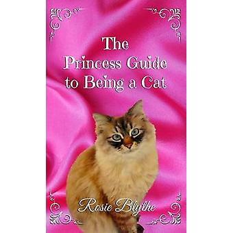 The Princess Guide to Being a Cat von Blythe & Rosie