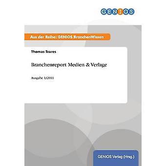 Branchenreport Medien  VerlageAusgabe 12011 by Trares & Thomas