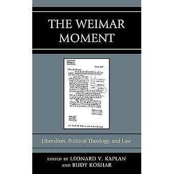 The Weimar Moment Liberalism Political Theology and Law by Kaplan & Leonard V.