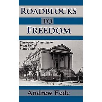 Roadblocks to Freedom Slavery and Manumission in the United States South by Fede & Andrew
