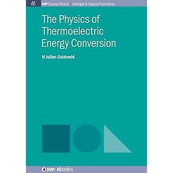 The Physics of Thermoelectric Energy Conversion by Goldsmid & Julian