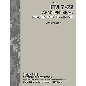 Army Physical Readiness Training The Official U.S. Army Field Manual FM 722 C1 3 May 2013 by U.S. Army Physical Fitness School