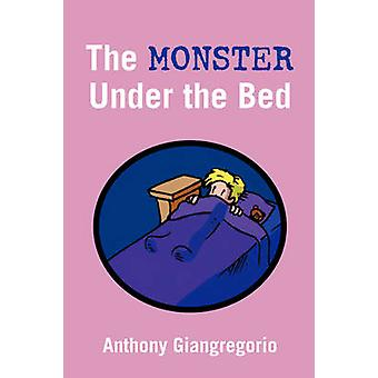 The Monster Under The Bed by Giangregorio & Anthony