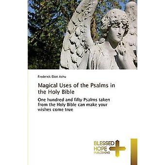 Magical Uses of the Psalms in the Holy Bible by Ebot Ashu Frederick