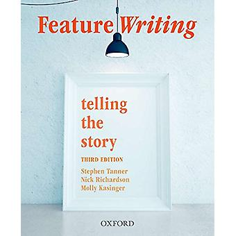 Feature Writing - Telling the Story by Stephen Tanner - 9780190304881