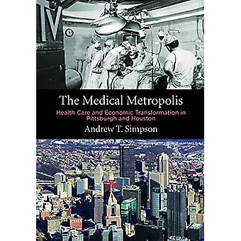 The Medical Metropolis - Health Care and Economic Transformation in Pi