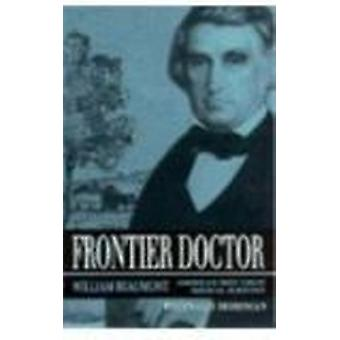 Frontier Doctor - William Beaumont - America's First Great Medical Sci