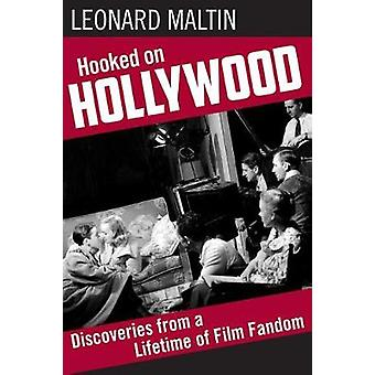 Hooked on Hollywood - Discoveries from a Lifetime of Film Fandom by Le