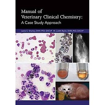 Manual of Veterinary Clinical Chemistry - A Case Study Approach by Les