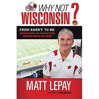 Why Not Wisconsin? - From Barry to Bo - Broadcasting the Badgers from t