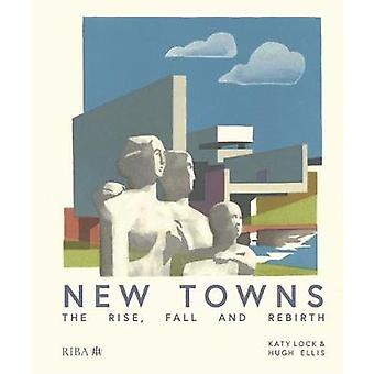 New Towns - The Rise - Fall and Rebirth by Katy Lock - 9781859469286 B