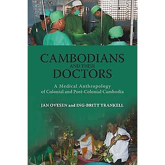 Cambodians and Their Doctors - A Medical Anthropology of Colonial and