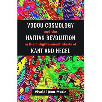 Vodou Cosmology and the Haitian Revolution in the Enlightenment Ideal