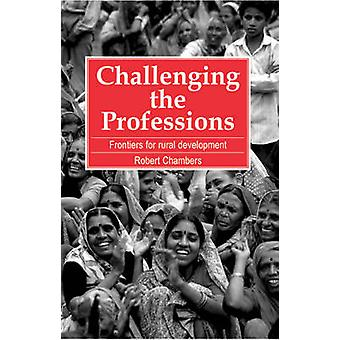 Challenging the Professions - Frontiers for Rural Development by Rober