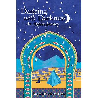 Dancing with Darkness - Life - Death and Hope in Afghanistan by Magsie