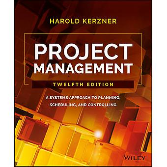 Project Management - A Systems Approach to Planning - Scheduling - and