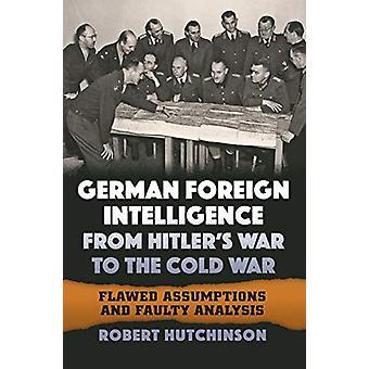 Deutscher Auslandsgeheimdienst von Hitler's Krieg bis zum Kalten Krieg - Flawed