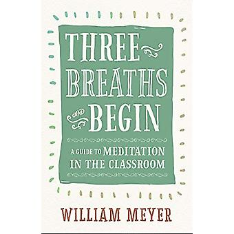 Three Breaths and Begin - A Guide to Meditation in the Classroom by Wi