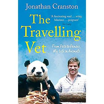 The Travelling Vet - From pets to pandas - my life in animals by Jonat