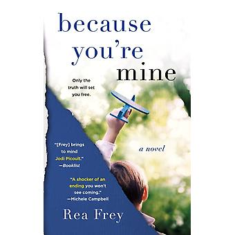 Because Youre Mine  A Novel by Rea Frey