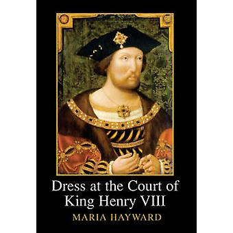 Dress at the Court of King Henry VIII by Hayward & Maria