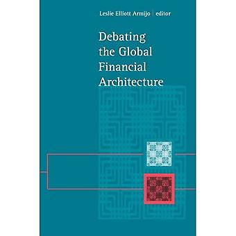 Debating the Global Financial Architecture (SUNY� Series in Global Politics)