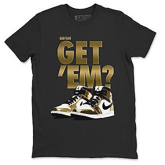 Har du får 'Em T-shirt Jordan 1 Metallic Gold Sneaker AJ1 Outfit