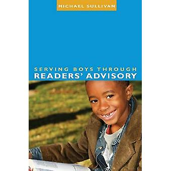 Serving Boys Through Readers' Advisory by Michael Sullivan - 97808389