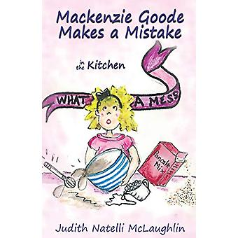 Mackenzie Goode Makes a Mistake - in the Kitchen by Judith Natelli McL