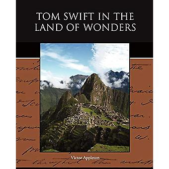Tom Swift in the Land of Wonders by Victor II Appleton - 978143852288