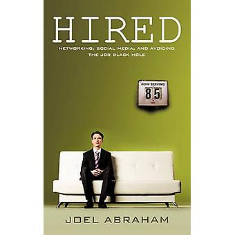 Hired! - Networking to Land the Job YOU Want by Joel Abraham - 9781456