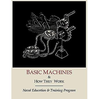 Basic Machines and How They Work by Naval Education and Training Prog