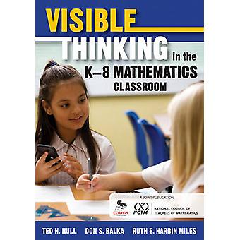 Visible Thinking in the K8 Mathematics Classroom by Ted H. HullDon S. BalkaRuth Harbin Miles