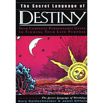 The Secret Language of Destiny  Your Complete Personology Guide to Finding Your Life Purpose by Gary Goldschneider & Joost Elffers