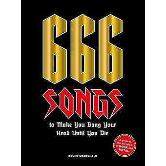 666 Songs to Make You Bang Your Head Until You Die A Guide to the Monsters of Rock and Metal