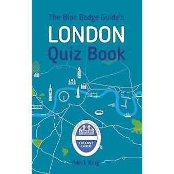 The Blue Badge Guides London Quiz Book by Mark King