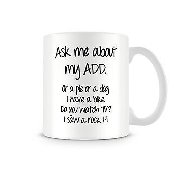 Printed Mug Ask Me About My ADD