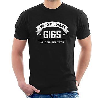 Ich will auch sagten viele Gigs keine eine jemals Herren T-Shirt