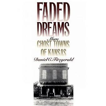 Verblasste Träume - mehr Geisterstädte von Kansas von Daniel Fitzgerald - 97807