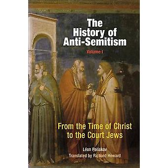 The History of Anti-Semitism - Volume 1 - From the Time of Christ to t