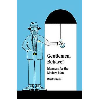 Men and Manners - - Essays - Advice and Considerations by David Coggins