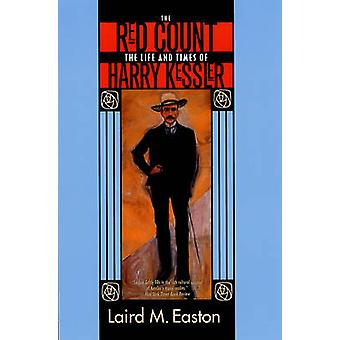 The Red Count - The Life and Times of Harry Kessler by Laird M. Easton