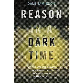 Reason in a Dark Time - Why the Struggle Against Climate Change Failed