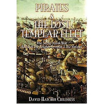 Pirates & the Lost Templar Fleet: The Secret Naval War Between the Knights Templar and the Vatican: The Secret Naval War Between the Knights Templars and the Vatican
