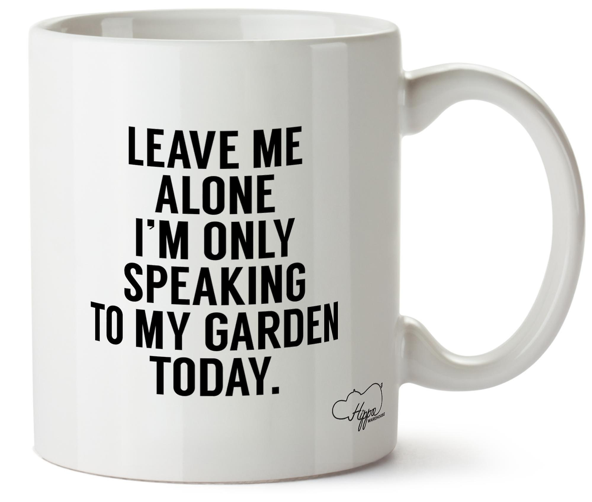 Hippowarehouse Leave Me Alone I'm Only Speaking To My Garden Today Printed Mug Cup Ceramic 10oz