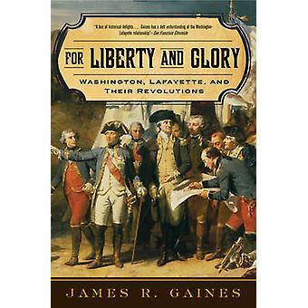 Für Freiheit und Ehre Washington Lafayette und ihre Revolutionen von Gaines & James R