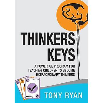 Thinkers Keys A Powerful Program for Teaching Children to Become Extraordinary Thinkers by Ryan & Tony