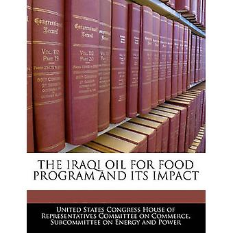 The Iraqi Oil For Food Program And Its Impact by United States Congress House of Represen