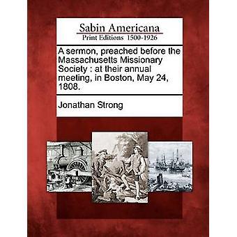 En predikan predikade innan den Massachusetts Missionary Society vid sitt årliga möte i Boston maj 24 1808. av stark & Jonathan
